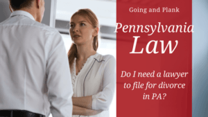 Do I Need a Lawyer to File for Divorce in Pennsylvania?