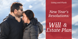 10 New Year?s Resolutions to Get Your Will and Estate Planning in Order in 2019