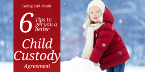 6 Tips to Help You Get a Better Custody Agreement
