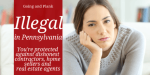 Illegal in PA: Dishonest Contractors, Home Sellers, and Real Estate Agents
