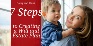 7 Steps to Creating a Will and Estate Plan