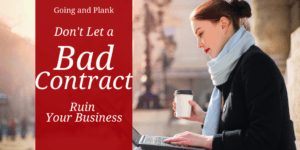 Don't Let a Bad Contract Ruin Your Business!