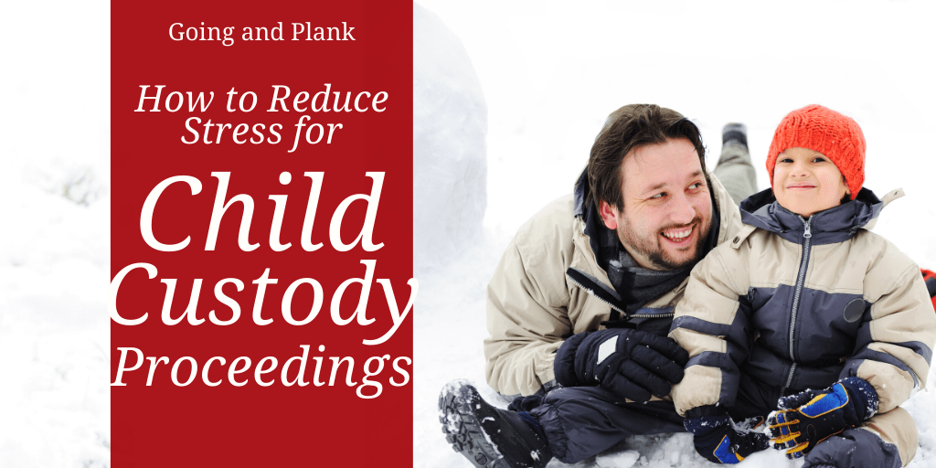 How to Reduce Stress in Child Custody Proceedings