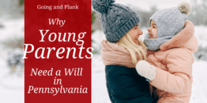 The Importance of a Will for Young Parents in Pennsylvania