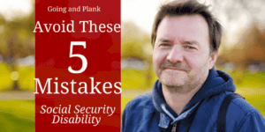 Social Security Disability Claims: 5 Mistakes to Avoid