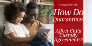 How Do Quarantines Affect Custody Agreements?