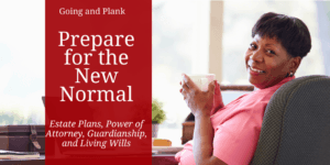 Prepare for the New Normal: Estate Planning, Power of Attorney, Guardianship, and Living Wills