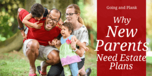 Why New Parents Need to Think About Wills and Estate Planning