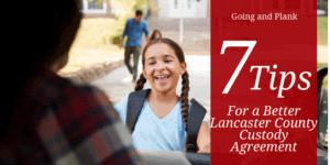 7 Tips for a Better Lancaster County Child Custody Agreement