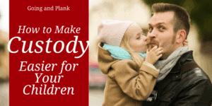Custody: Tips for Making it Easier on Your Children