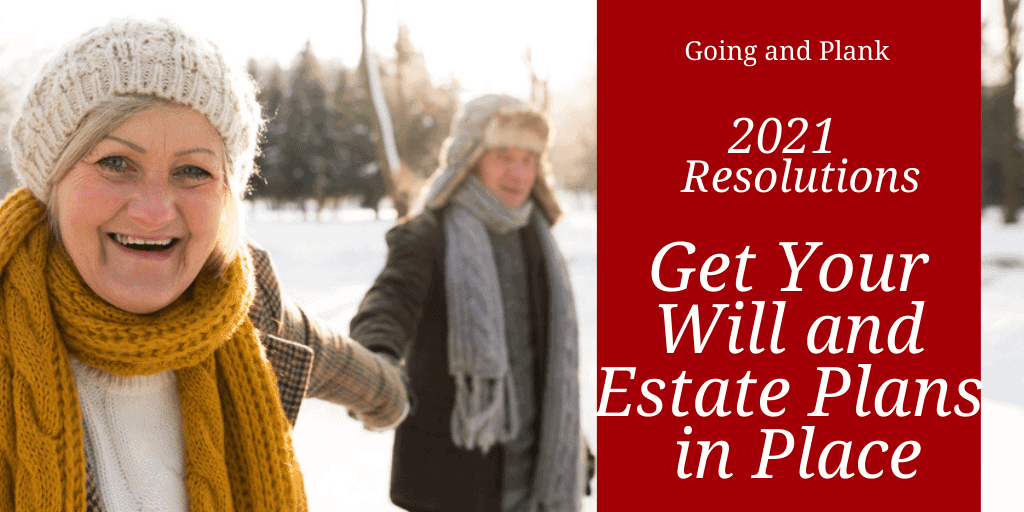 New Year's Resolution: It's 2021. Do You Have Your Will and Estate Plans in Place?