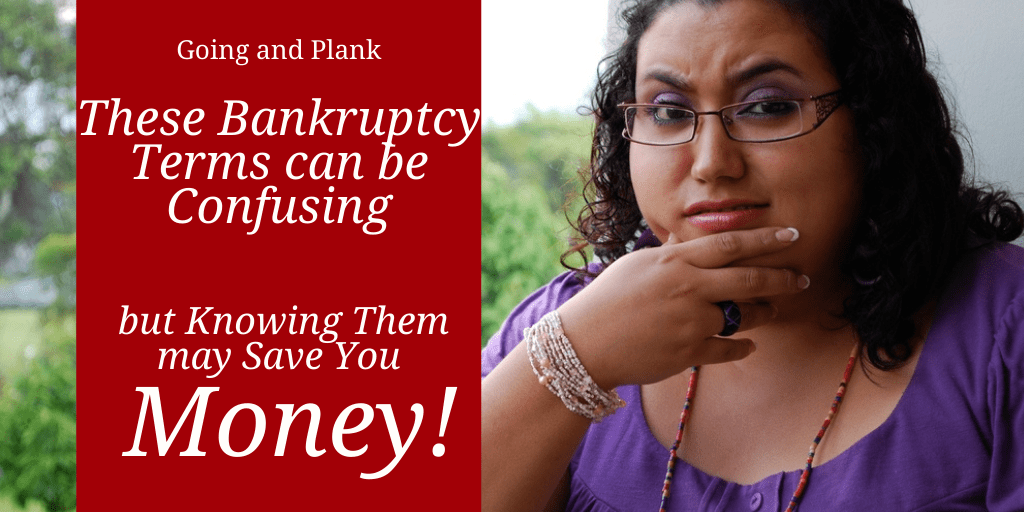 These Bankruptcy Terms can be Confusing, but Knowing Them may Save You Money.