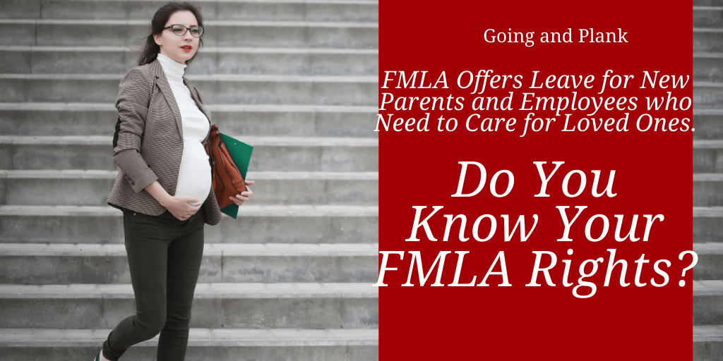 FMLA Offers Leave for New Parents and Employees who Need to Care for Loved Ones. Do You Know Your FMLA Rights?