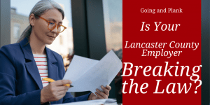 Is Your Lancaster County Employer Breaking PA Law?