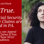 It's True. Many Social Security Disability Claims are Denied in PA. But You can Appeal Denied Claims if You Meet These Strict Deadlines.