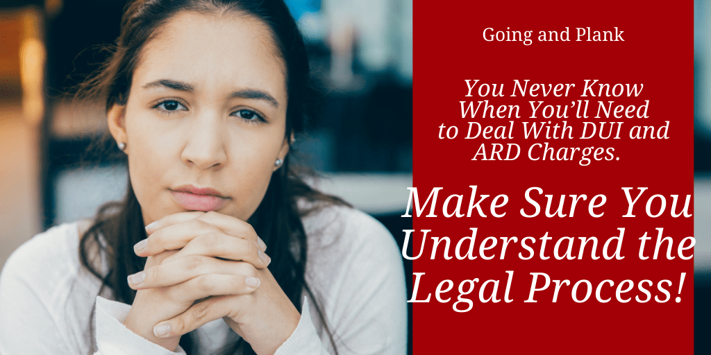 You Never Know When You'll Need to Deal With DUI and ARD Charges. Make Sure You Understand the Legal Process!