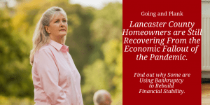 Many Lancaster County Homeowners are Still Recovering From the Economic Fallout of the Pandemic. Find out why Some are Using Bankruptcy to Rebuild Financial Stability.