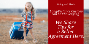 Long-Distance Custody can be Challenging. We Share Tips for a Better Agreement Here.