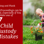Child Custody Proceedings can be Stressful, Especially if You Make one of These 7 Mistakes.