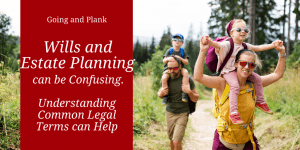 Wills and Estate Planning in Lancaster County can be Confusing. Understanding Common Legal Terms can Help.