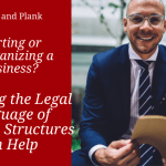 Starting or Reorganizing a Business? Understanding the Legal Language of Business Structures Can Help.